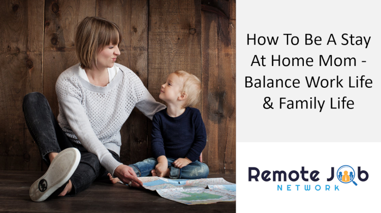 How To Be a Stay At Home Mom - Balance Work Life & Home Life